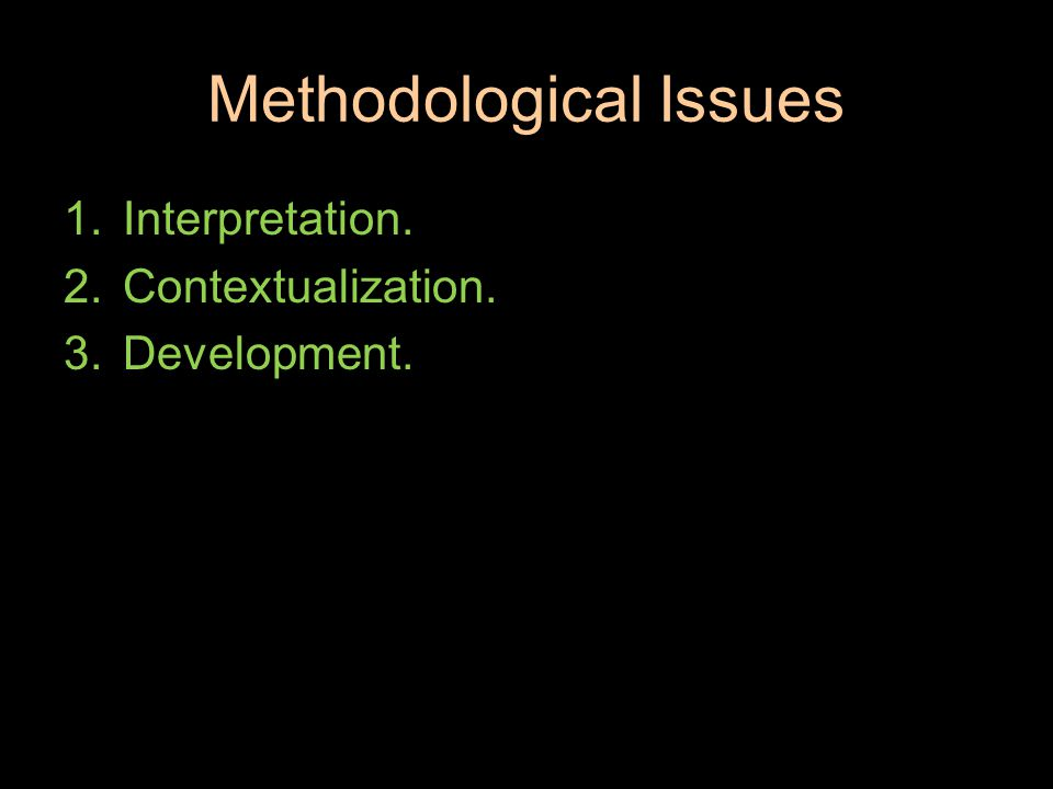 Methodological Issues 1.Interpretation. 2.Contextualization. 3.Development.