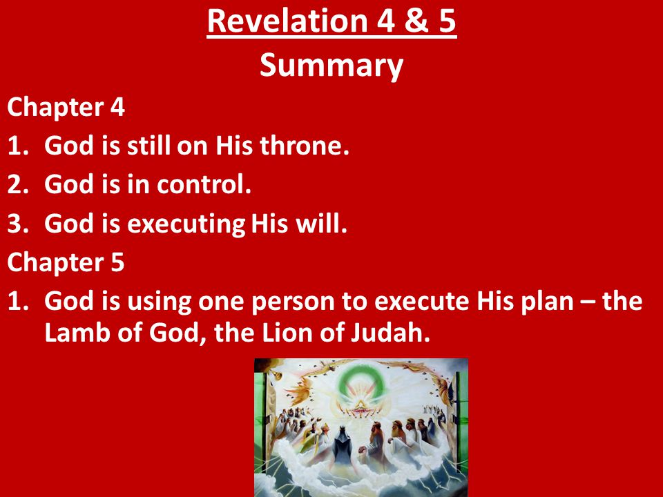 Revelation 4 & 5 Summary Chapter 4 1.God is still on His throne.