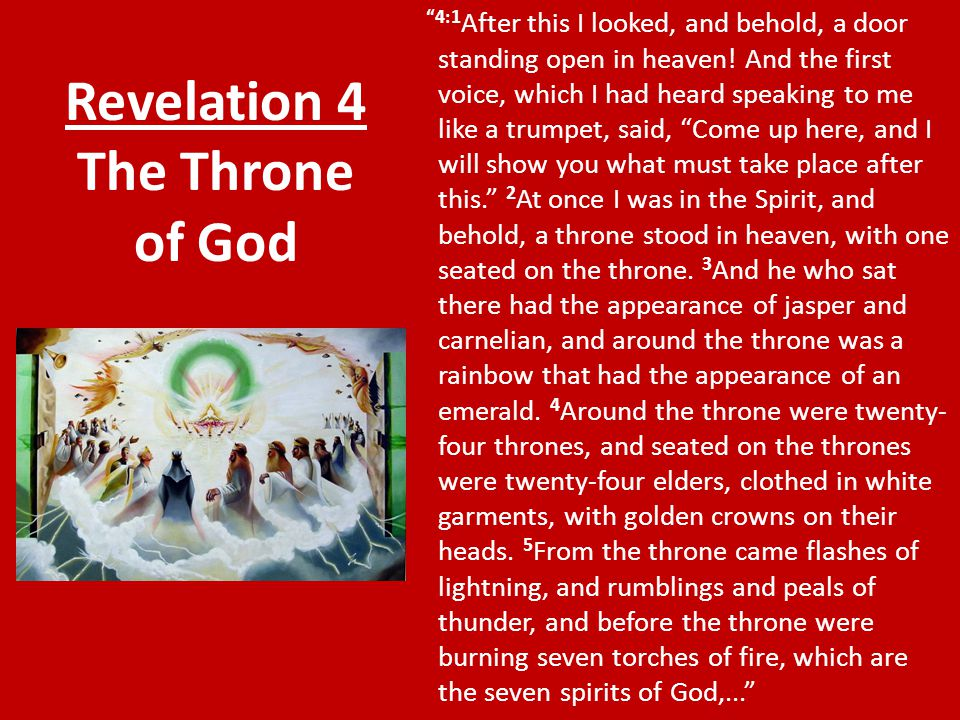 "Revelation 4 The Throne of God ""4:1 After this I looked, and behold, a door standing open in heaven! And the first voice, which I had heard speaking t"