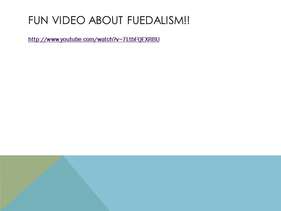 FUN VIDEO ABOUT FUEDALISM!! http://www.youtube.com/watch v=7LtbFQEXRBU