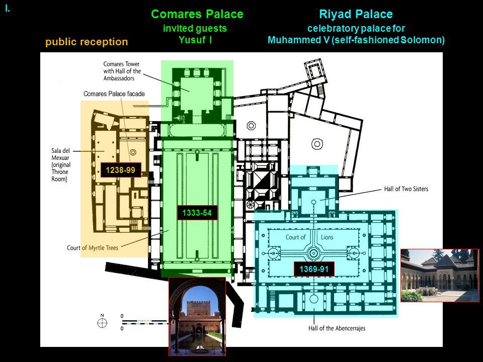public reception invited guests Yusuf I celebratory palace for Muhammed V (self-fashioned Solomon) 1333-54 1369-91 1238-99 Comares PalaceRiyad Palace I.