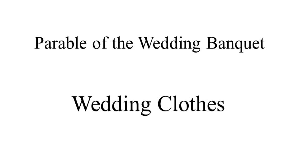 Parable of the Wedding Banquet Wedding Clothes