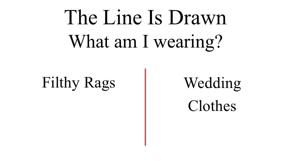 The Line Is Drawn What am I wearing Filthy Rags Wedding Clothes