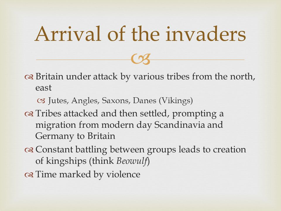   Britain under attack by various tribes from the north, east  Jutes, Angles, Saxons, Danes (Vikings)  Tribes attacked and then settled, prompting