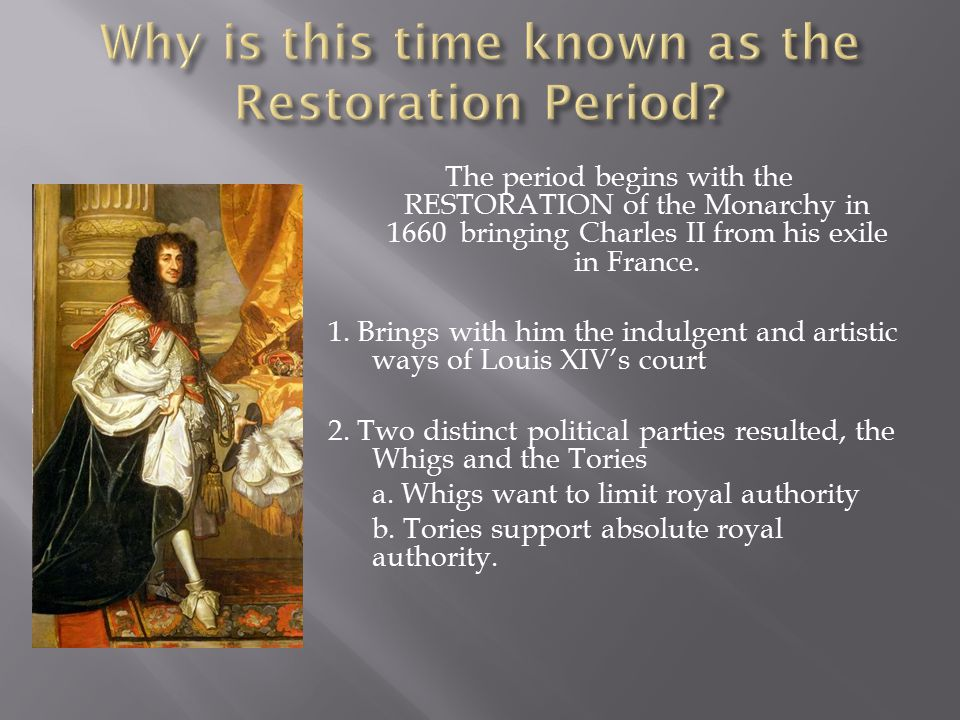 The period begins with the RESTORATION of the Monarchy in 1660 bringing Charles II from his exile in France.