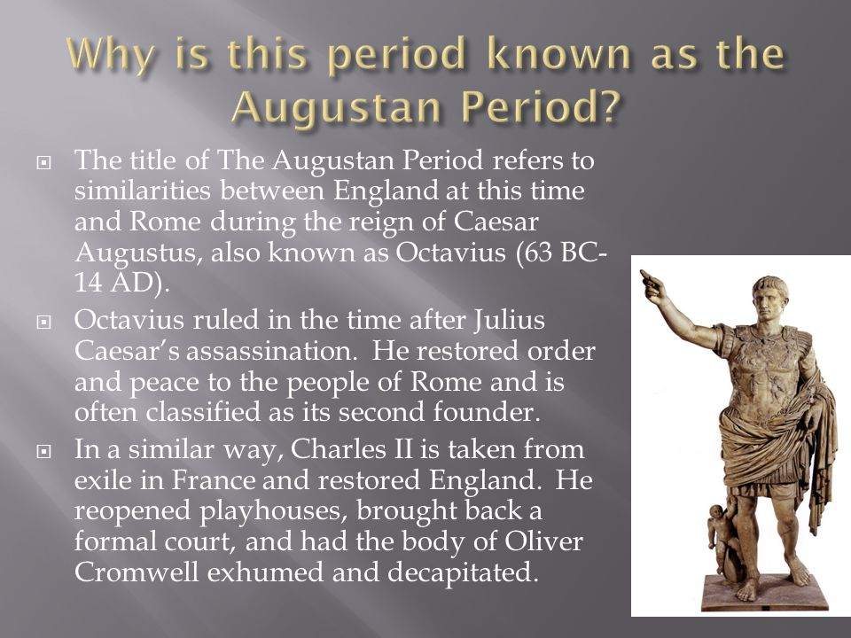  The title of The Augustan Period refers to similarities between England at this time and Rome during the reign of Caesar Augustus, also known as Oct