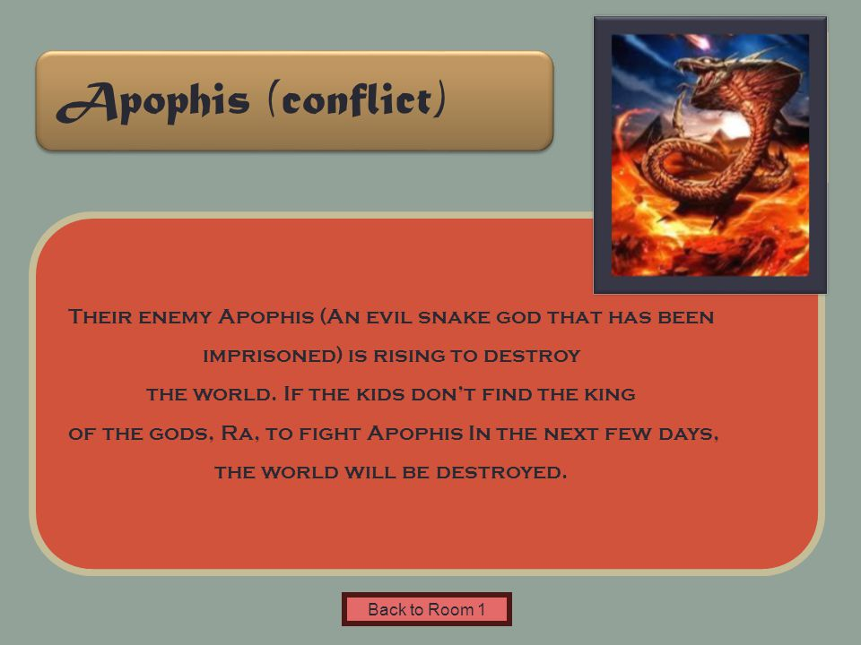 Name of Museum Their enemy Apophis (An evil snake god that has been imprisoned) is rising to destroy the world.