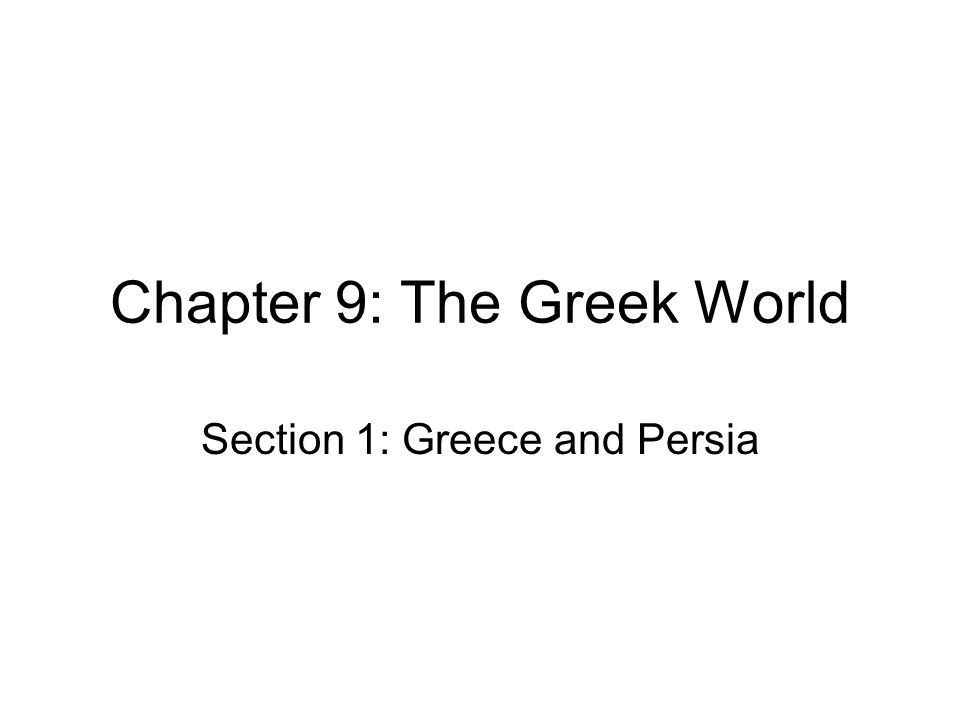 Chapter 9: The Greek World Section 1: Greece and Persia