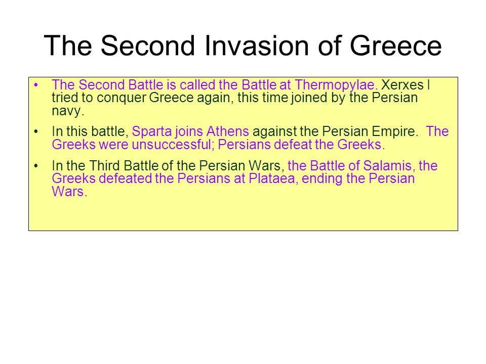 The Second Invasion of Greece The Second Battle is called the Battle at Thermopylae.