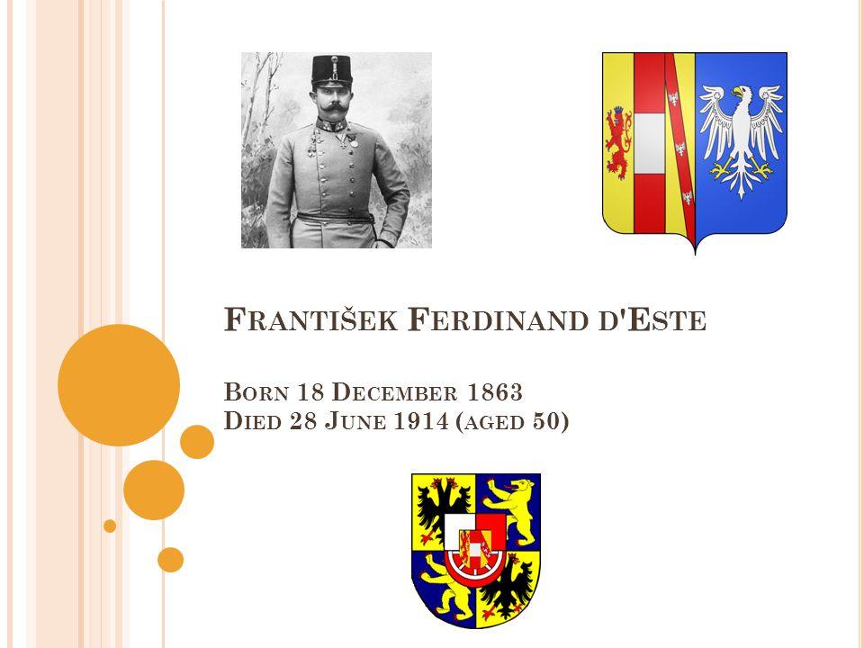 F RANTIŠEK F ERDINAND D E STE B ORN 18 D ECEMBER 1863 D IED 28 J UNE 1914 ( AGED 50)