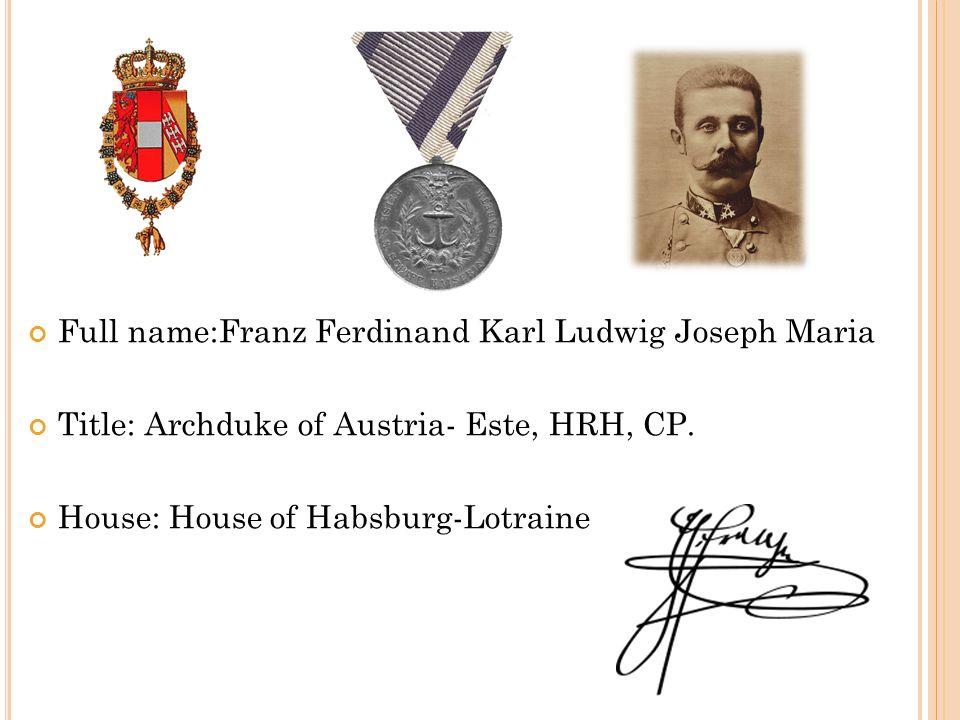 Full name:Franz Ferdinand Karl Ludwig Joseph Maria Title: Archduke of Austria- Este, HRH, CP.
