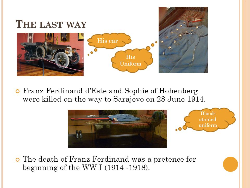 T HE LAST WAY Franz Ferdinand d Este and Sophie of Hohenberg were killed on the way to Sarajevo on 28 June 1914.