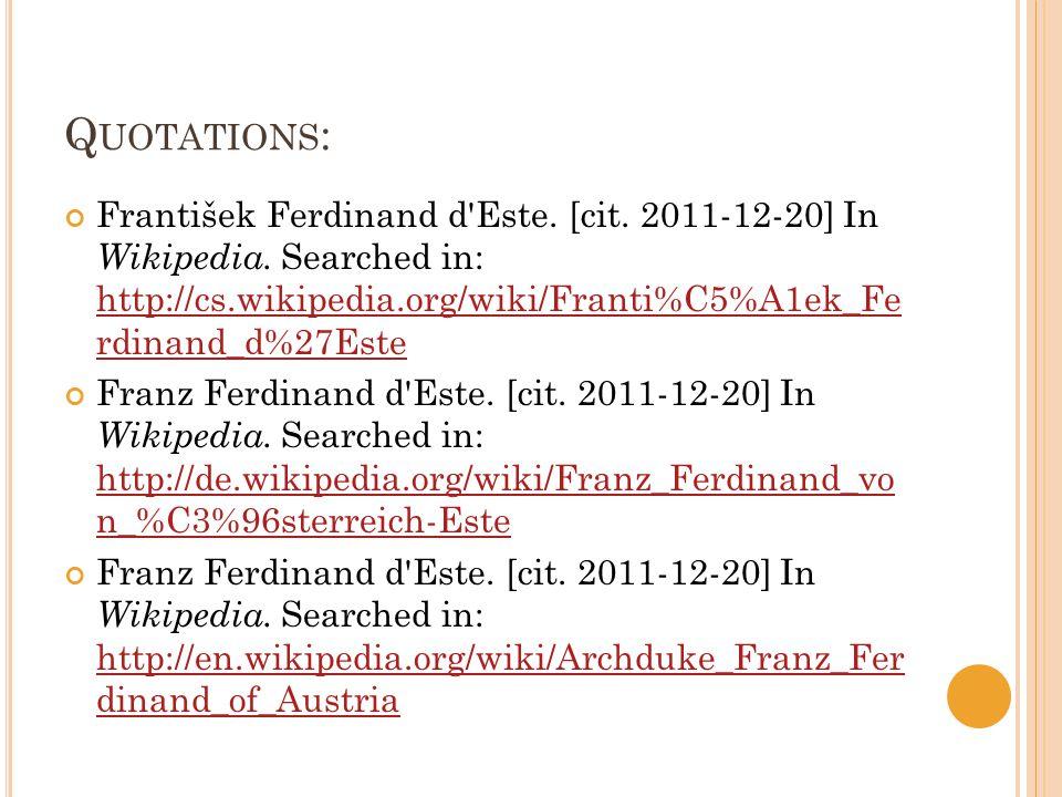 Q UOTATIONS : František Ferdinand d Este. [cit. 2011-12-20] In Wikipedia.