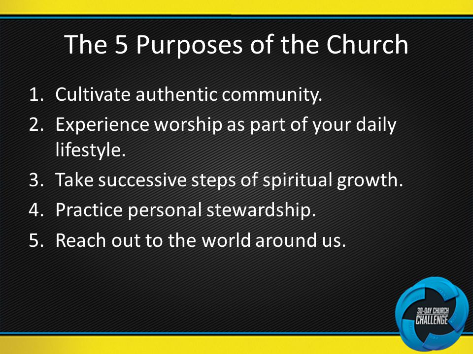 The 5 Purposes of the Church 1.Cultivate authentic community.