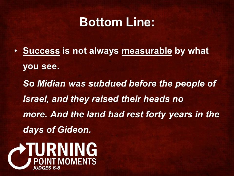 Bottom Line: Success is not always measurable by what you see.Success is not always measurable by what you see.