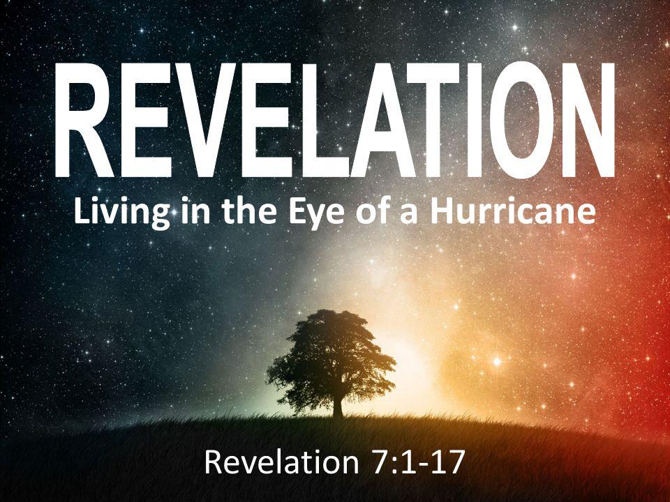 Living in the Eye of a Hurricane Revelation 7:1-17