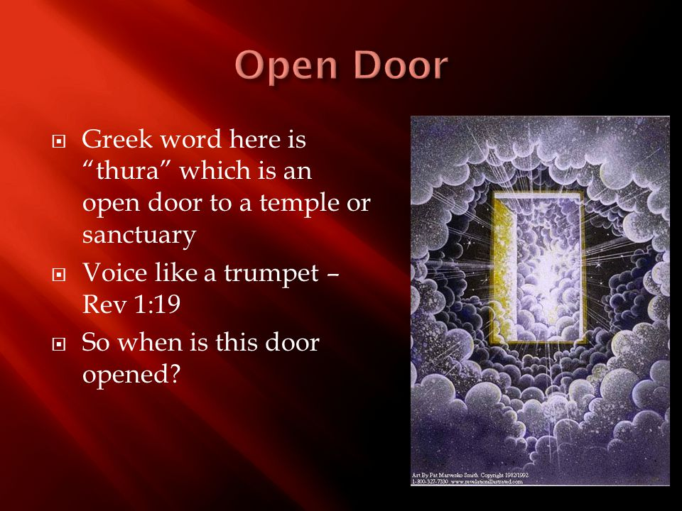  Greek word here is thura which is an open door to a temple or sanctuary  Voice like a trumpet – Rev 1:19  So when is this door opened?