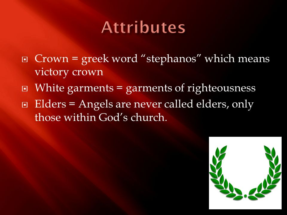 " Crown = greek word ""stephanos"" which means victory crown  White garments = garments of righteousness  Elders = Angels are never called elders, onl"