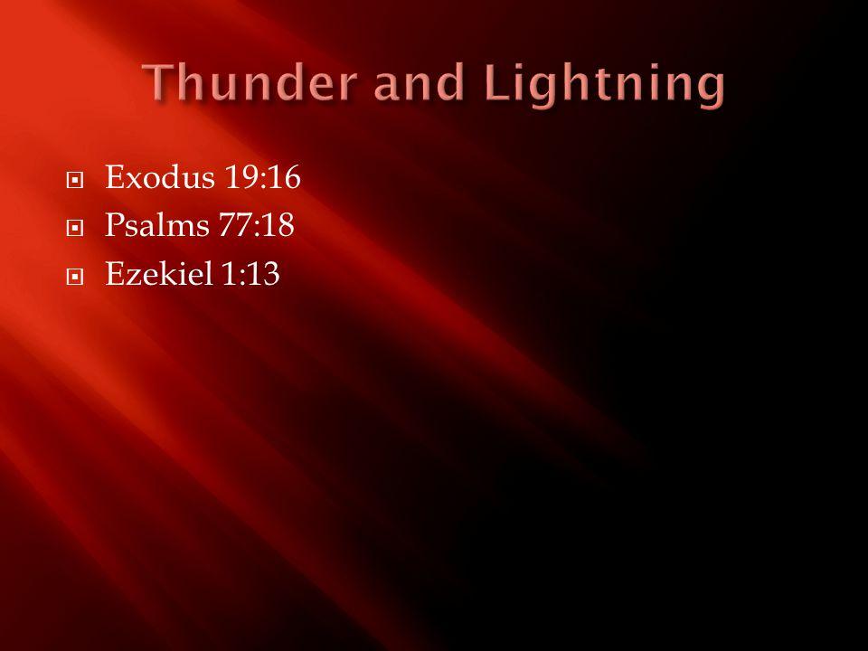  Exodus 19:16  Psalms 77:18  Ezekiel 1:13