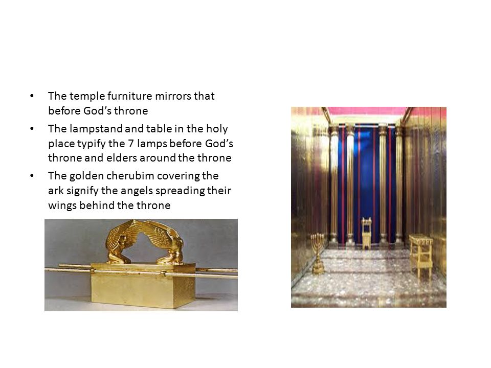 The temple furniture mirrors that before God's throne The lampstand and table in the holy place typify the 7 lamps before God's throne and elders arou