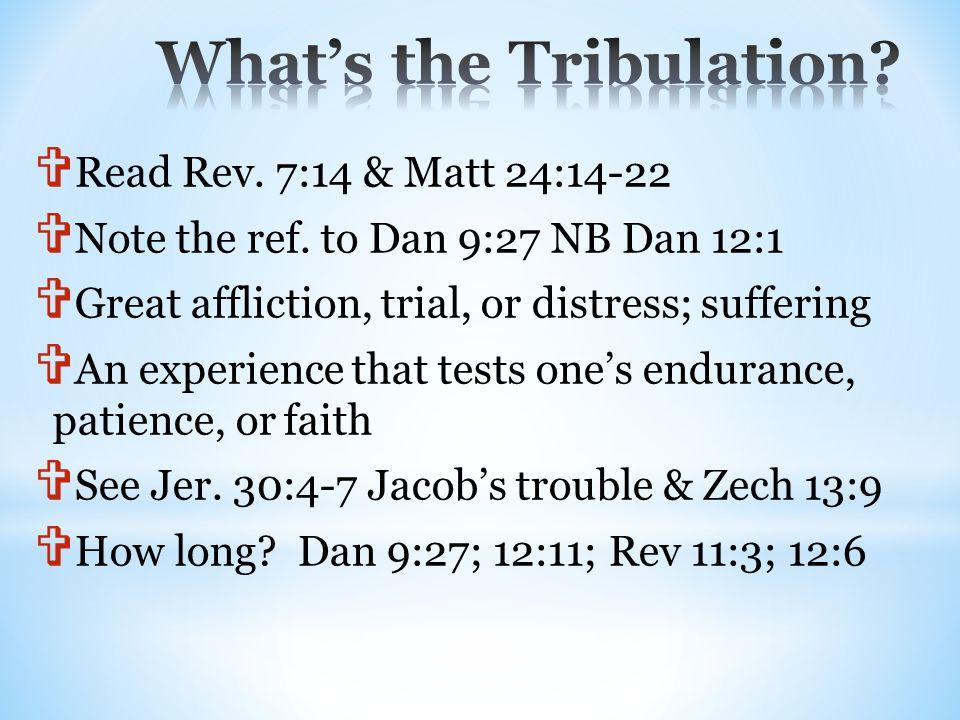 Read Rev. 7:14 & Matt 24:14-22  Note the ref.