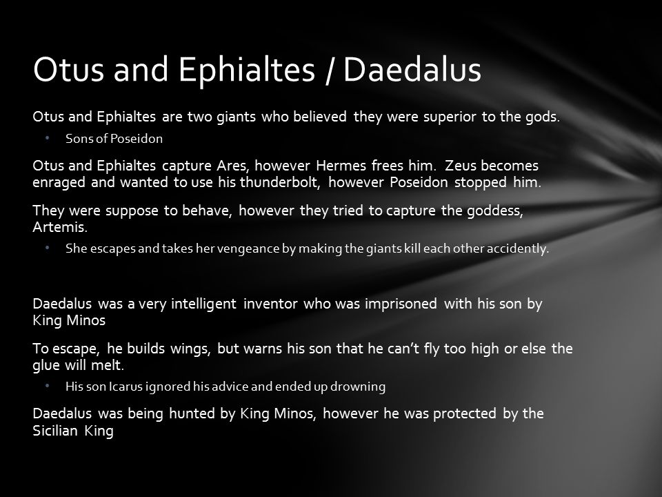 Otus and Ephialtes are two giants who believed they were superior to the gods.