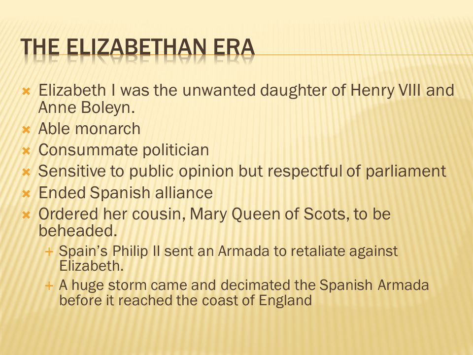  Elizabeth I was the unwanted daughter of Henry VIII and Anne Boleyn.