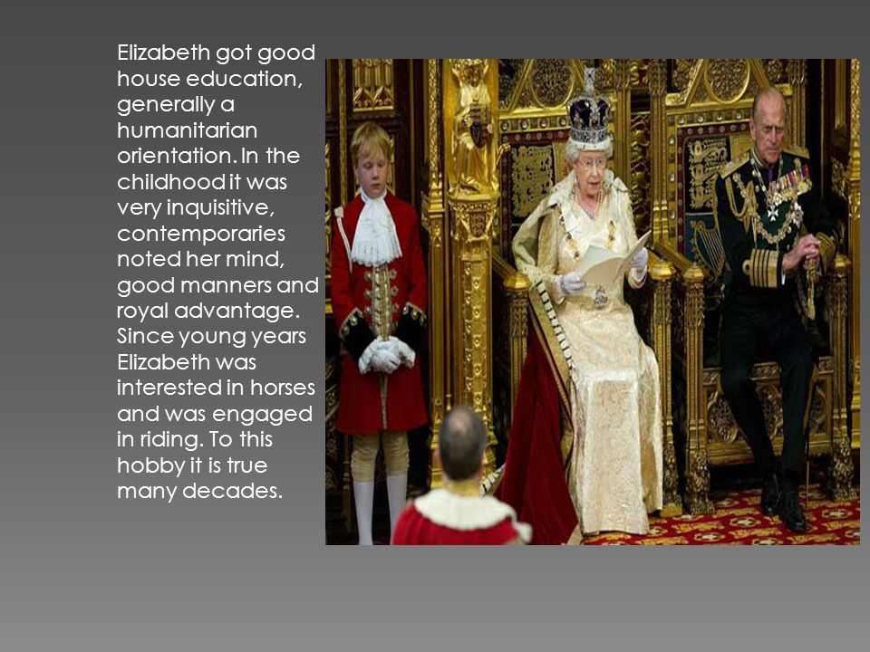 Elizabeth got good house education, generally a humanitarian orientation.