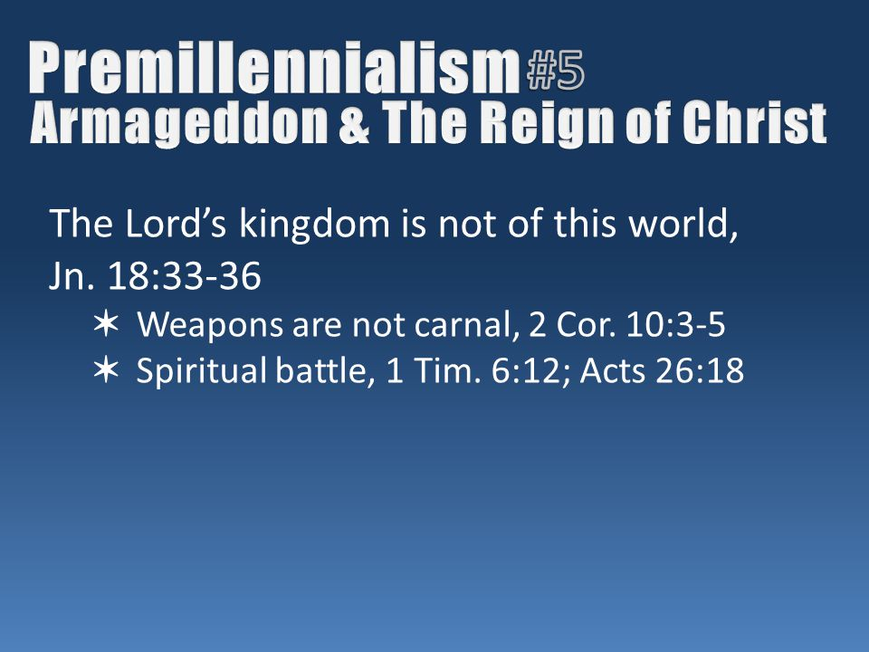 The Lord's kingdom is not of this world, Jn. 18:33-36 ✶ Weapons are not carnal, 2 Cor.