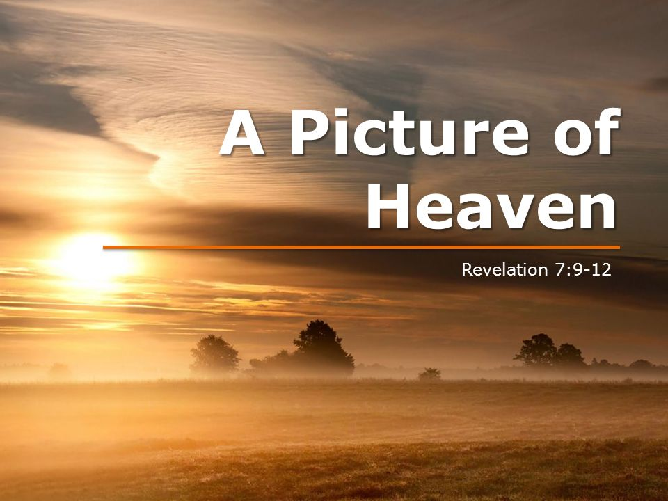 A Picture of Heaven Revelation 7:9-12