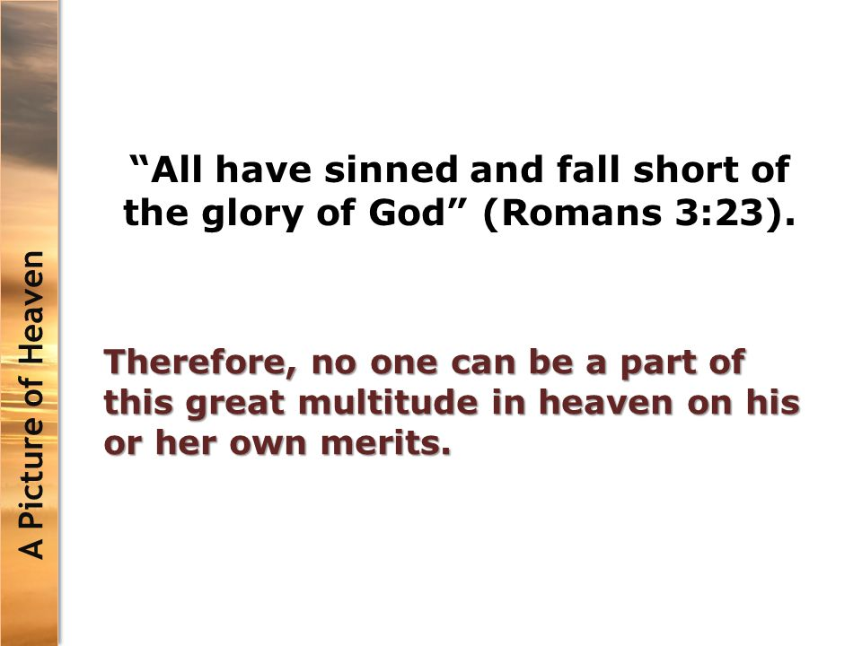 All have sinned and fall short of the glory of God (Romans 3:23).