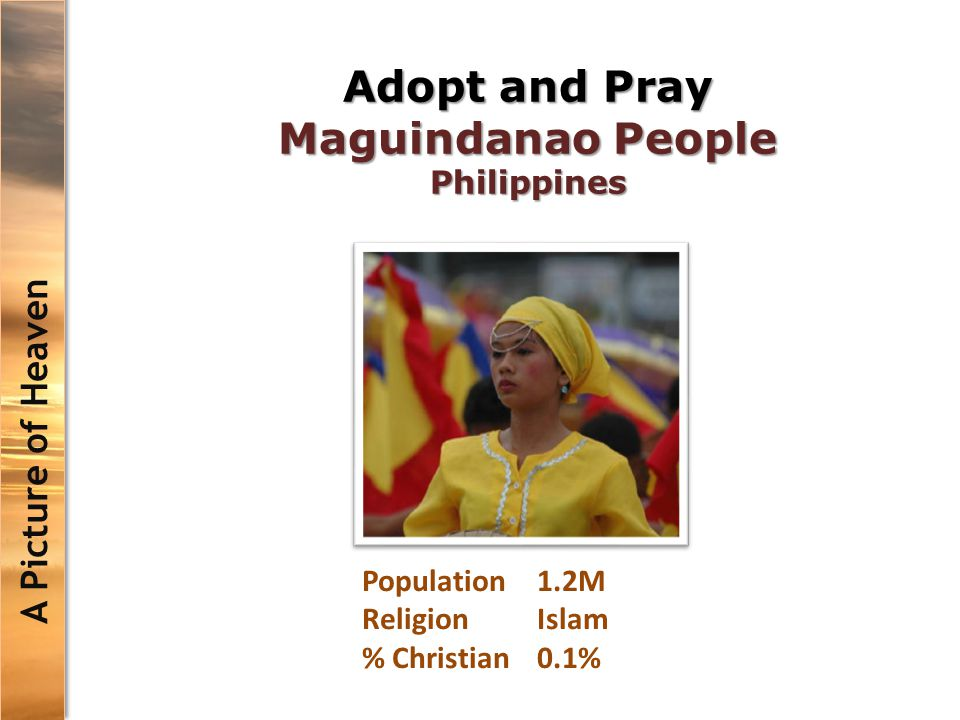 Adopt and Pray Maguindanao People Philippines A Picture of Heaven Population1.2M ReligionIslam % Christian0.1%