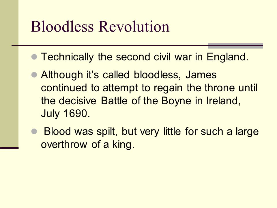 Bloodless Revolution Technically the second civil war in England.