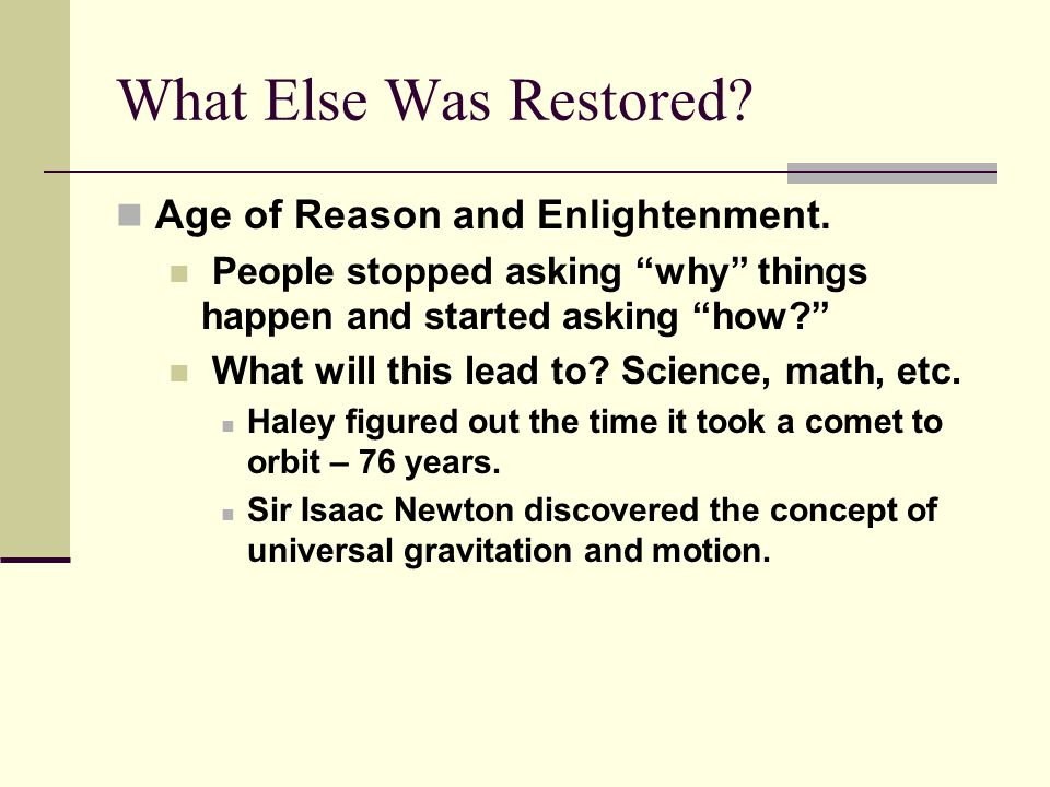 What Else Was Restored. Age of Reason and Enlightenment.
