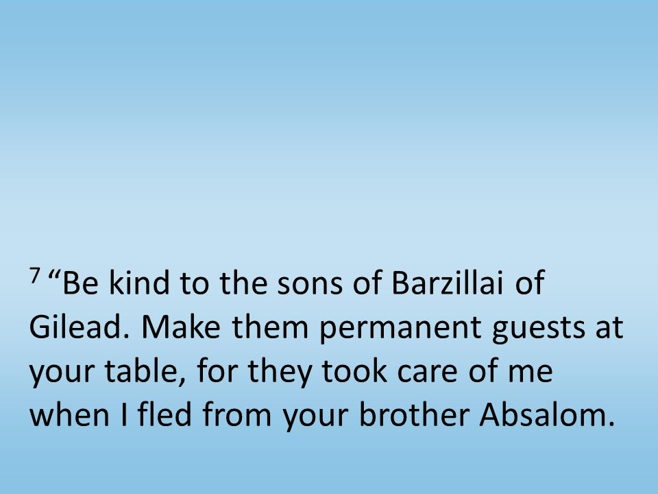 7 Be kind to the sons of Barzillai of Gilead.