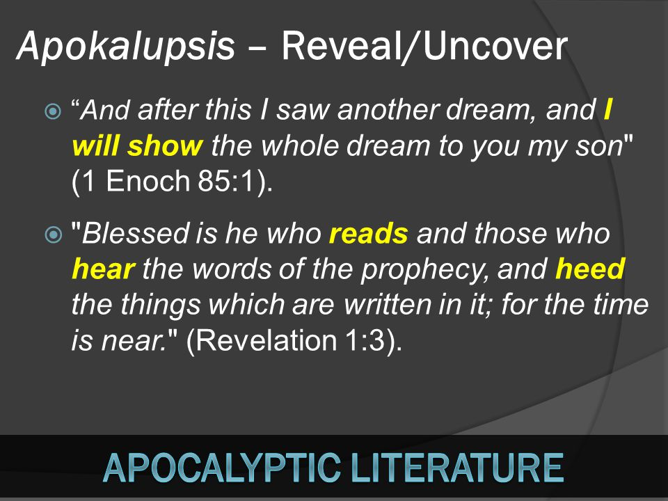 Apokalupsis – Reveal/Uncover   And after this I saw another dream, and I will show the whole dream to you my son (1 Enoch 85:1).