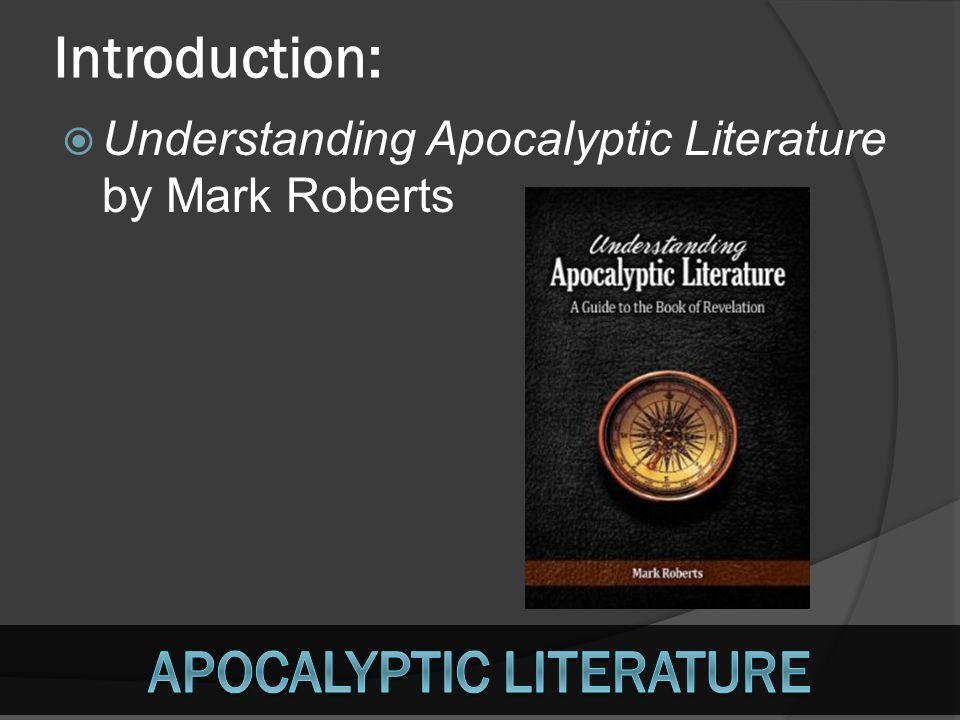 Introduction: UUnderstanding Apocalyptic Literature by Mark Roberts