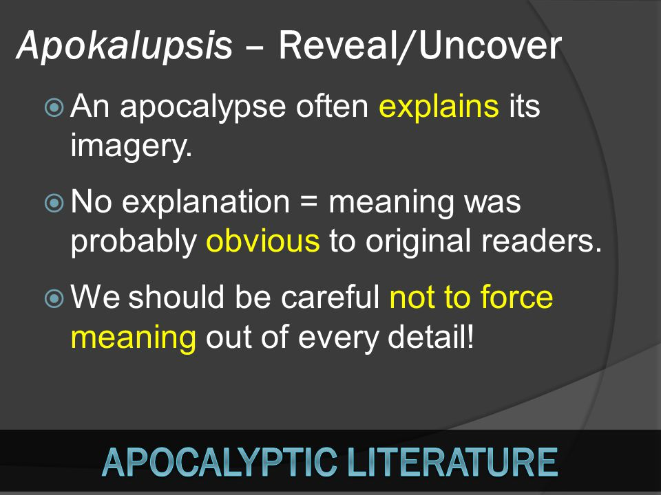 Apokalupsis – Reveal/Uncover AAn apocalypse often explains its imagery. NNo explanation = meaning was probably obvious to original readers. WWe