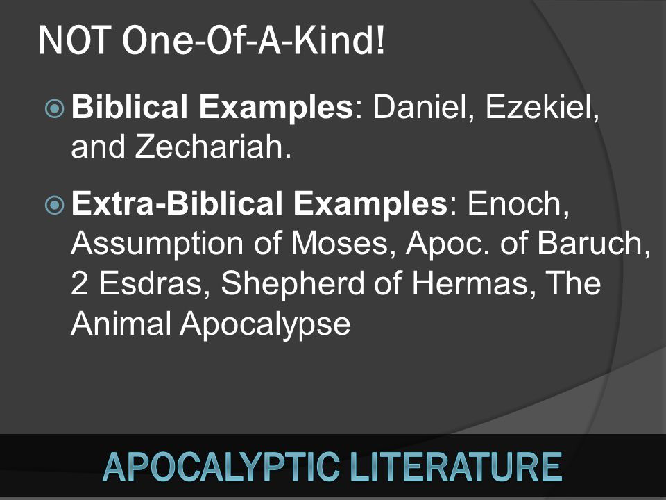 NOT One-Of-A-Kind. BBiblical Examples: Daniel, Ezekiel, and Zechariah.