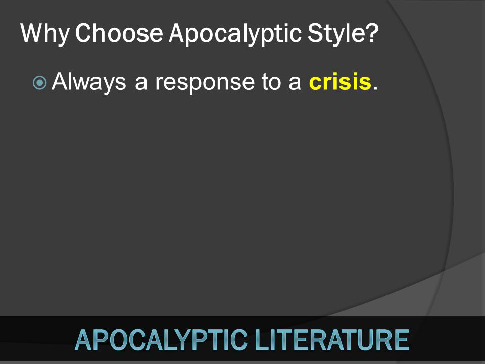 Why Choose Apocalyptic Style? AAlways a response to a crisis.