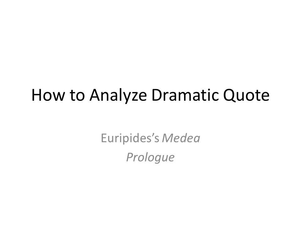 How to Analyze Dramatic Quote Euripides's Medea Prologue