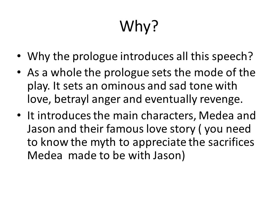 Why? Why the prologue introduces all this speech? As a whole the prologue sets the mode of the play. It sets an ominous and sad tone with love, betray