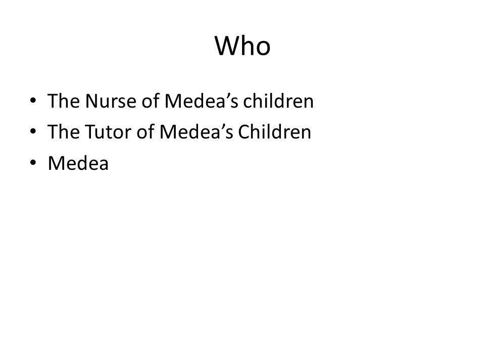 Who The Nurse of Medea's children The Tutor of Medea's Children Medea