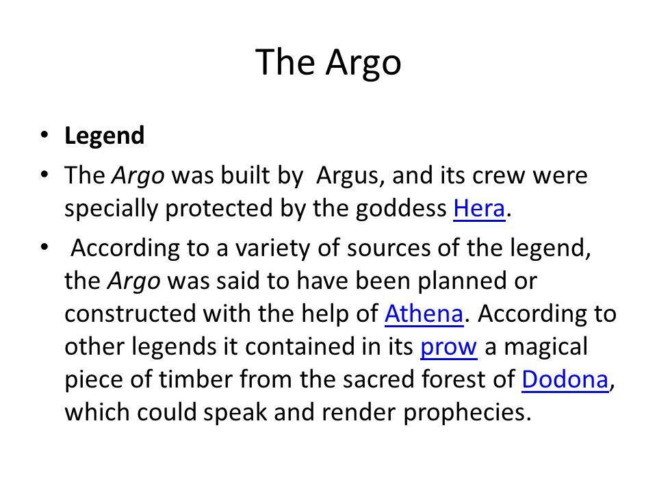 The Argo Legend The Argo was built by Argus, and its crew were specially protected by the goddess Hera.Hera According to a variety of sources of the l
