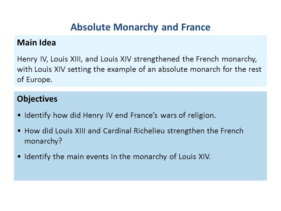 Objectives Identify how did Henry IV end France's wars of religion. How did Louis XIII and Cardinal Richelieu strengthen the French monarchy? Identify