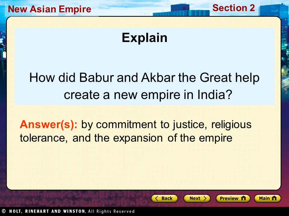 Section 2 New Asian Empire Explain How did Babur and Akbar the Great help create a new empire in India.