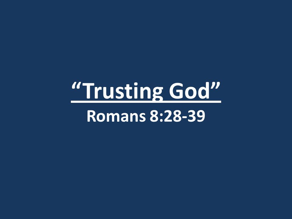 Trusting God Romans 8:28-39