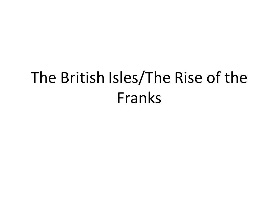 The British Isles/The Rise of the Franks