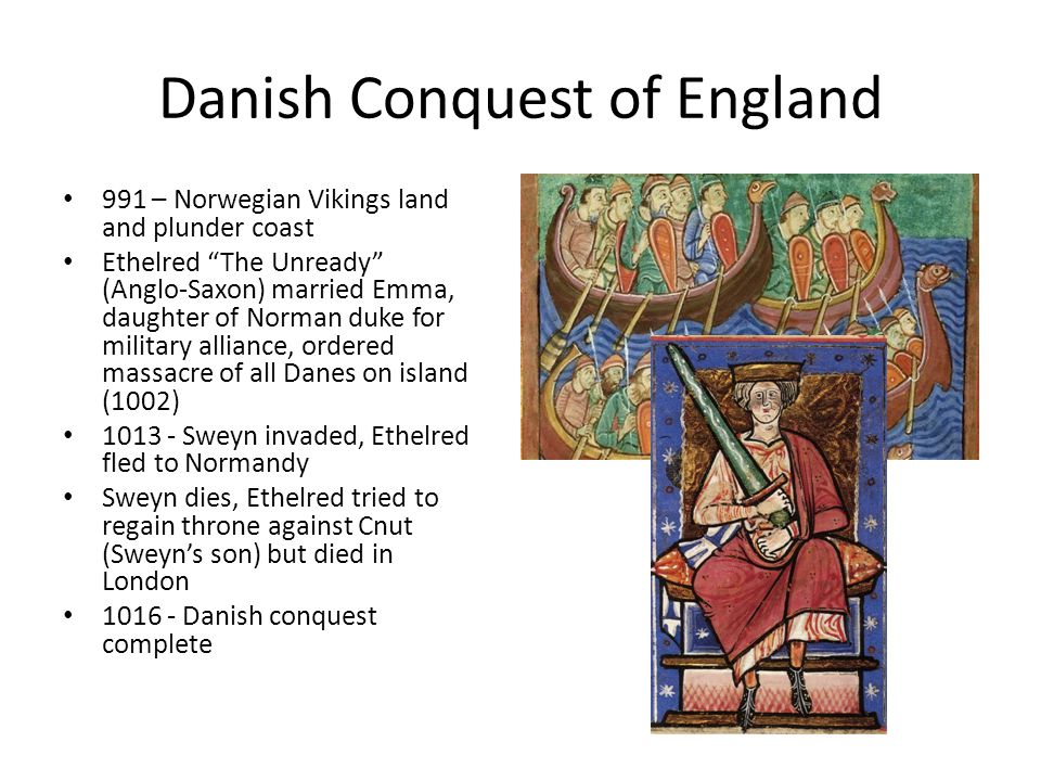 "Danish Conquest of England 991 – Norwegian Vikings land and plunder coast Ethelred ""The Unready"" (Anglo-Saxon) married Emma, daughter of Norman duke f"