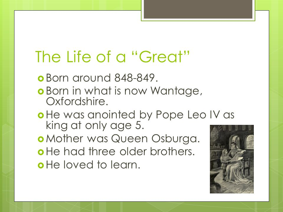 The Life of a Great  Born around 848-849.  Born in what is now Wantage, Oxfordshire.